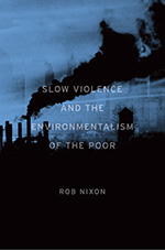 slow violence and environmentalism of the poor nixon